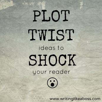 Plot Twist Ideas to Shock your Reader – writing like a boss