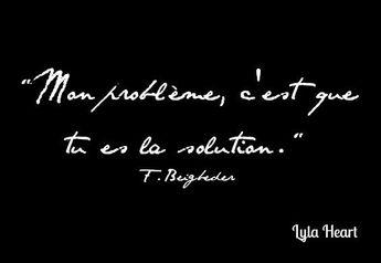 Mon problème, c'est que tu es la solution ...