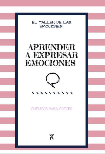 Aprender a expresar emociones. El taller de las emociones. Cuentos y actividades para el aprendizaje emocional.  #emociones #tallerdelasemociones #educaciónemocional #inteligenciaemocional