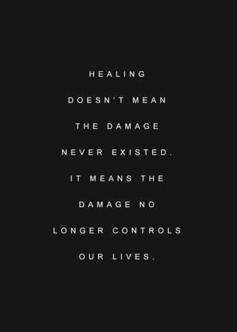 """""""Healing doesn't mean the damage never existed. It means..."""