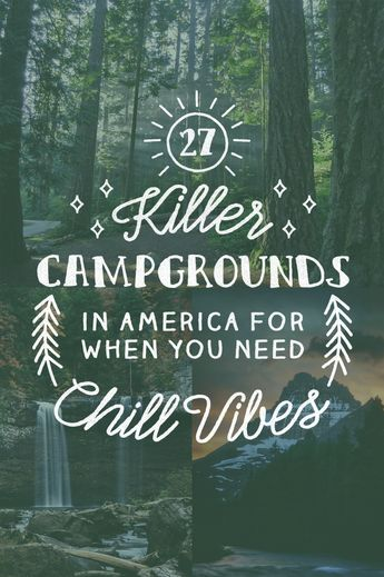 27 Amazing Campgrounds In America For When You Need Chill Vibes