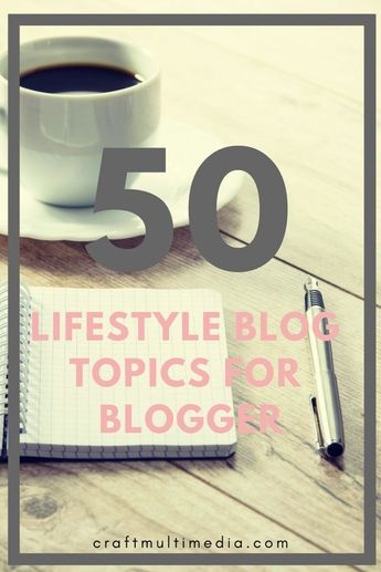 50 lifestyle blog topics for new blogger