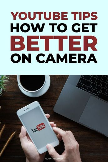 YouTube Tips - How to get better on Camera