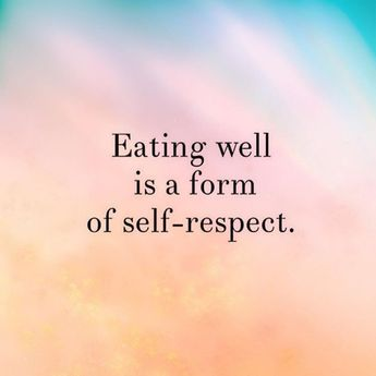 Eating well is a form of self-respect.