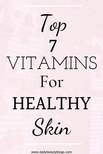 The Top 7 Best Vitamins For Healthy Skin