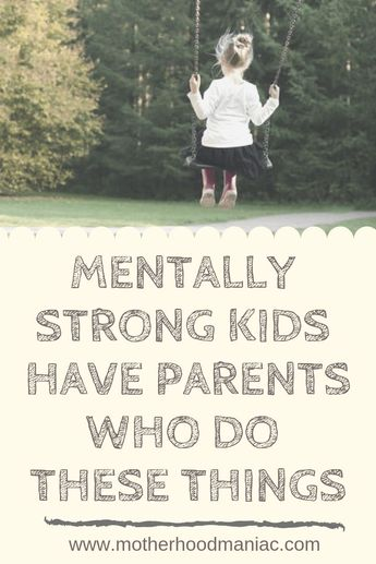 Mentally Strong Kids Have Parents Who Do These Things - =