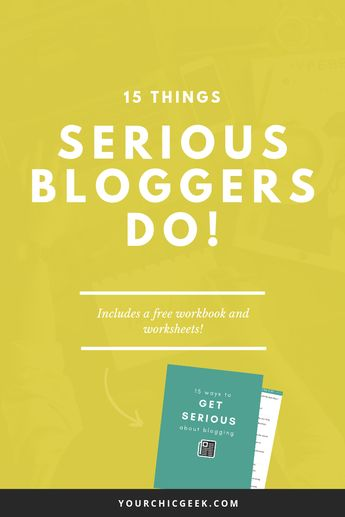 15 Things Serious Bloggers Do - YourChicGeek