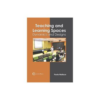 Teaching and Learning Spaces: Dynamics and Designs - (Hardcover)