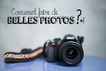 Conseils pour faire de belles photos