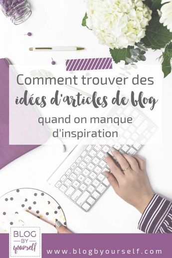 Comment trouver une idée d'article de blog ~ Blog by yourself