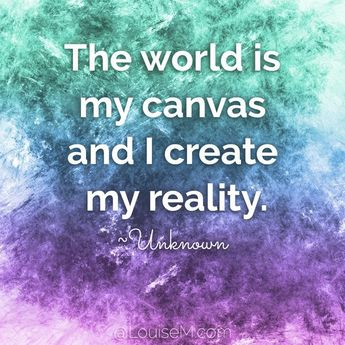 """""""The world is my canvas and I create my reality."""" Click to blog for a rainbow of colorful quotes to pin, or make your own. 