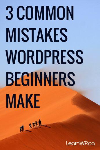 3 Common Mistakes WordPress Beginners Make