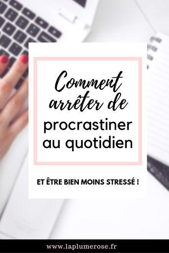 Arrêter de procrastiner au quotidien et être bien moins stressé (et aussi en option : être plus efficace dans les choses que l'on fait au quotidien !) #laplumeroseleblog #procrastiner #efficacite