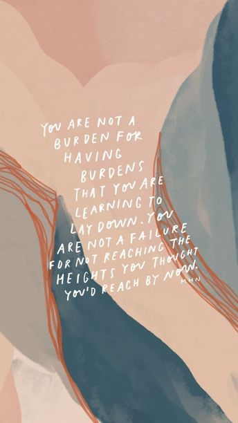 You are not a burden for having burdens. | #inspiringquotes