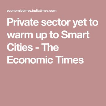 Private sector yet to warm up to Smart Cities