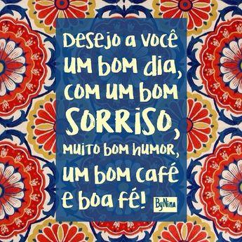 Pro dia amanhecer mais feliz deseje bom dia com um bom sorriso, muito bom humor, um bom café e boa fé! Comece se desejando um bom dia e depois distribua sorrisos sinceros por aí!!! #bomdia #frases #sorriso #bomhumor #café #energiaboa #bynina #instabynina