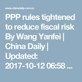 China will reinforce regulations on public-private partnership (PPP) projects as part of its efforts to prevent illegal borrowing by local governments. This will be a long-term process. China's problem is that some local governments have used it to disguise too much borrowing from banks, increasing the country's overall financial risks. A June 2017 guideline prohibited local governments from providing guarantees for securing fixed returns for enterprises and lenders in PPP projects.
