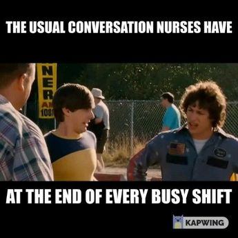 The usualconversation nurses have at the end of every shift.
