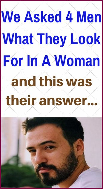 What Do Men Want In A Woman? Four Men Give Their Answer