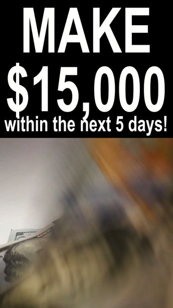 Make $15k within the next 5 days!