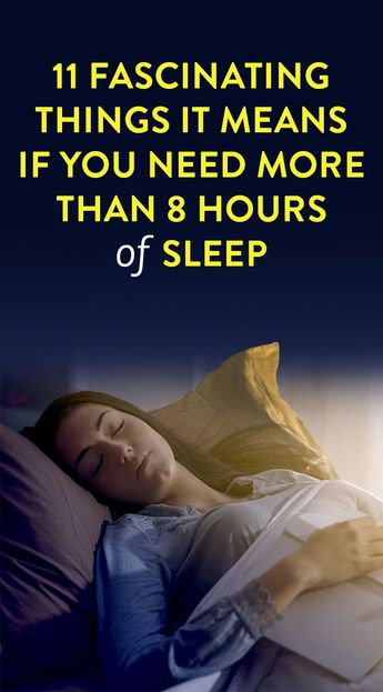 11 Fascinating Things It Means If You Need More Than 8 Hours Of Sleep