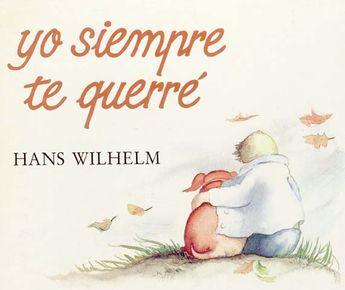 """Hans Wilhelm. """"Yo siempre te querré"""". Editorial Juventud (5 a 8 años) Muerte de un amigo y compañero de juegos: la perrita Elfi"""