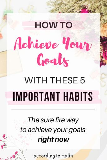 How To Achieve Your Goals With 5 Important Habits | The sure fire way to achieve your goals right now. These 5 important daily habits will give you the secret to staying motivated to achieve your goals now | This post is filled with motivational and inspirational ideas and tips that will help you achieve your goals. Read this if you are struggling with staying motivated to work towards your goals | #goals #achieveyourgoals #motivation #habits #productivity