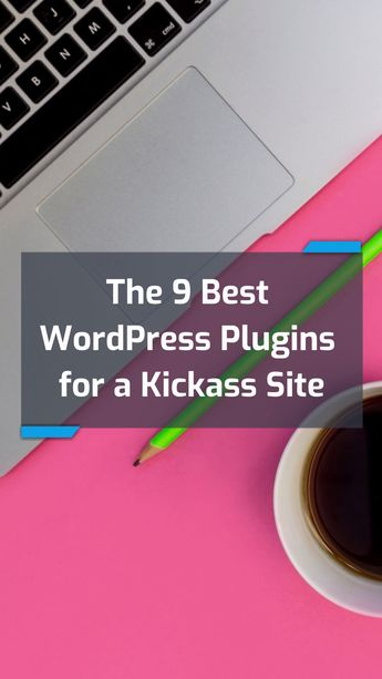 The 9 Best WordPress Plugins for a Kickass Site