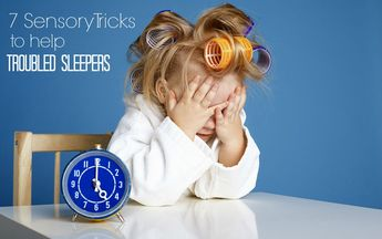 SENSORY SLEEP: Sensory Tricks for Kids who have trouble Sleeping - Integrated Learning Strategies