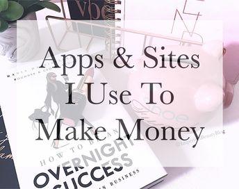 Apps & Websites I Use To Make Money