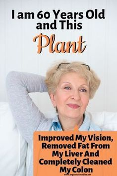 I Am 60 Years Old And This Plant Improved My Vision, Removed Fat From My Liver And Completely Cleaned My Colon