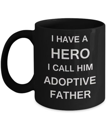 I HAVE A HERO I CALL HIM ADOPTIVE FATHER - Funny Best Black coffee mugs 11 oz