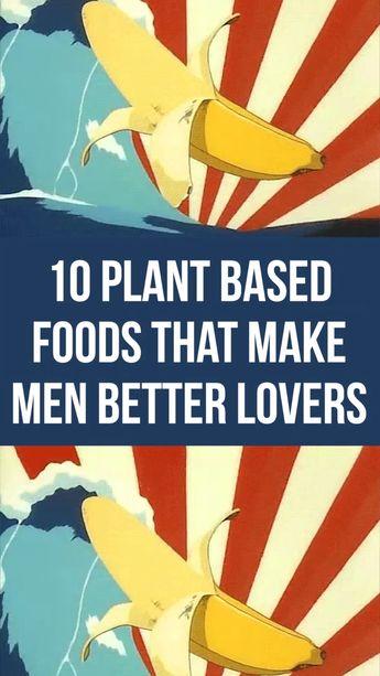 10 Plant Based Foods That Make Men Better Lovers #vegan #veganism #vegandiet