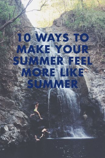 10 ways to make your summer feel more like summer.