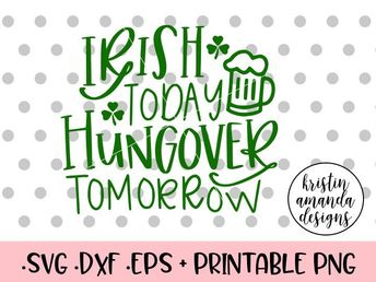 Irish Today Hungover Tomorrow St. Patricks Day SVG DXF EPS PNG Cut File • Cricut • Silhouette