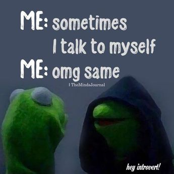 Me: Sometimes I Talk To Myself