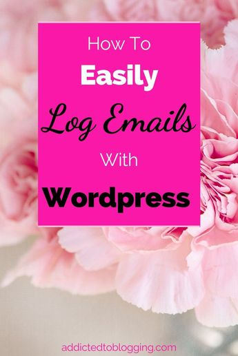 How To Log Emails With Wordpress - Addicted To Blogging