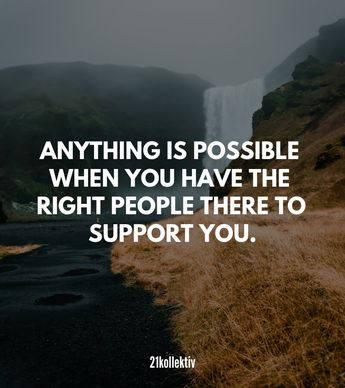 Anything is possible when you have the right people to support you. | Englische Sprüche über die Freundschaft
