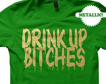 Drink Up Bitches Funny St Patrick s Day T-shirt Tshirt Top Women Ladies Men  Drunk Beer Drinking Alcohol Beer Pong Sorority Fraternity Cute d8d923089
