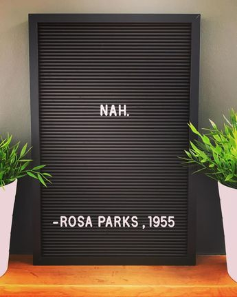 #nah #rosaparks #aintgivingupmyseat . . . . #quote #quotes #letterbox #letterboxquotes #letterboard #letterboardquotes #instadaily…