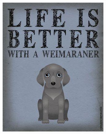 Life is Better with a Weimaraner Art Print 11x14 - Custom Dog Print. $29.00, via Etsy.