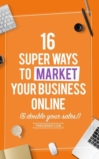 16 Ways To Market Your Business Online (& Double Your Sales)