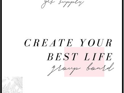 Create Your Best Life - GROUP BOARD