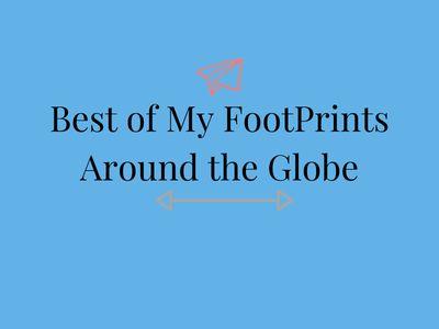 Best of My FootPrints Around the Globe