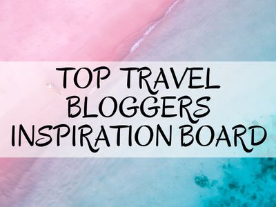 *Top Travel Bloggers Inspiration*