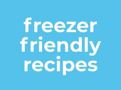 Freezer-Friendly Recipes