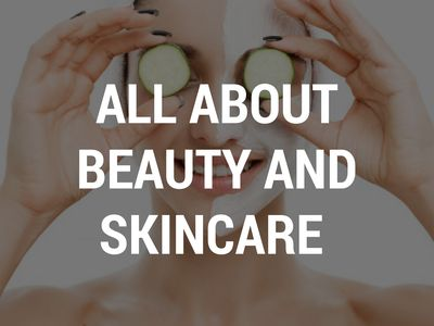 All About Beauty and Skin Care