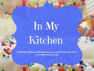 In My Kitchen with Whimsy and Wow