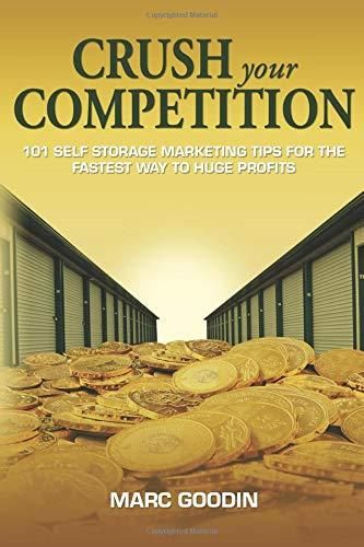 Download Pdf Crush Your Competition 101 Self Storage Marketing Tips For The Fastest Way To Huge Profi Self Storage Units Storage Rental