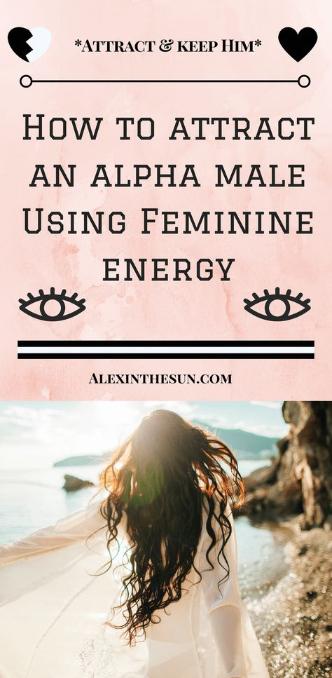 How to Use Your Feminine Energy to Attract an Alpha Male - Alex In The Sun